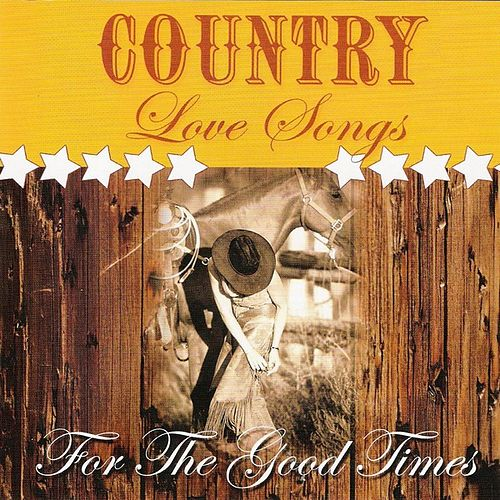 Country Love Songs: For The Good Times by Various Artists