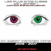 10 Best Winter Hits 2016 - 2017 (Les Plus Gros Tubes De L Année - Workout Energy Collection) de 1eyes4you
