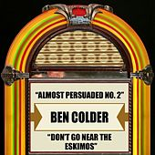 Almost Persuaded No. 2 / Don't Go Near The Eskimos by Ben Colder