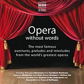 OPERA WITHOUT WORDS - The Most Famous Overtures, Preludes, and Interludes in Opera de Various Artists