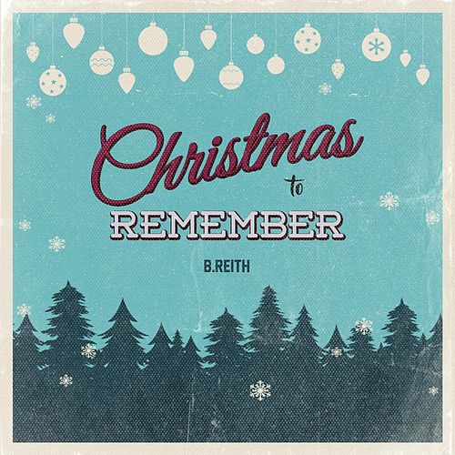Christmas to Remember by B. Reith