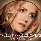 The Best of the Beginning de Annie Moses Band