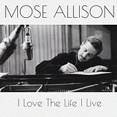 Mose Allison: I Love the Life I Live de Mose Allison