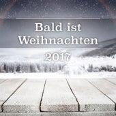 Bald ist Weihnachten 2017 de Various Artists