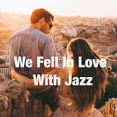 We Fell In Love With Jazz by Various Artists