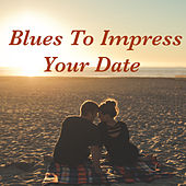 Blues To Impress Your Date de Various Artists