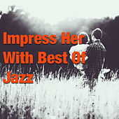 Impress Her With Best Of Jazz by Various Artists