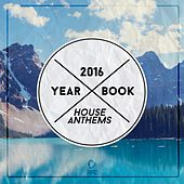 Yearbook 2016 - House Anthems de Various Artists