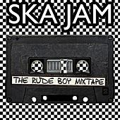 Ska Jam: The Rude Boy Mixtape by Various Artists