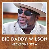 Neckbone Stew by Big Daddy Wilson
