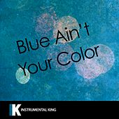 Blue Ain't Your Color (In the Style of Keith Urban) [Karaoke Version] by Instrumental King