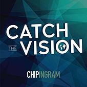 Catch the Vision by Chip Ingram