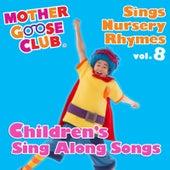 Mother Goose Club Sings Nursery Rhymes, Vol. 8: Children's Sing Along Songs by Mother Goose Club