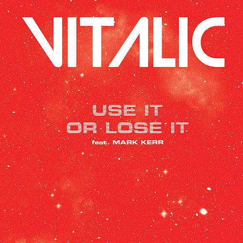 Use It or Loose It (feat. Mark Kerr) - Single by Vitalic