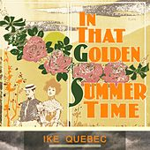 In That Golden Summer Time by Ike Quebec