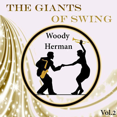 The Giants of Swing, Woody Herman Vol. 2 by Woody Herman