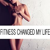 Fitness Changed My Life by Various Artists