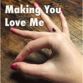 Making You Love Me by Various Artists