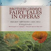 Brothers Grimm's Fairy Tales in Operas - Königskinder – Märchenoper in 3 Aufzügen de Various Artists