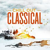 Chill Out Classical by Various Artists
