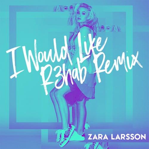 I Would Like (R3hab Remix) di Zara Larsson