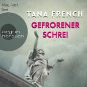 Gefrorener Schrei (Gekürzte Lesung) von Tana French