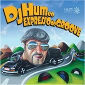DJ Hum e o Expresso do Groove by Dj Hum