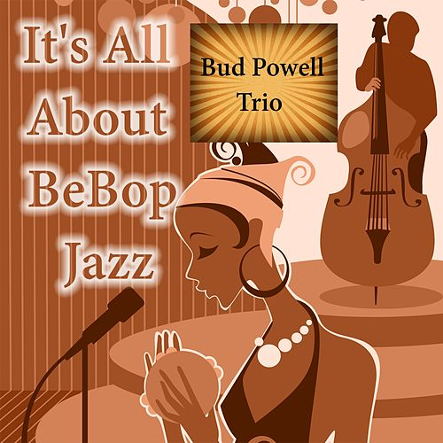 It's All About BeBop Jazz, Bud Powell Trio by Bud Powell