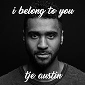 I Belong to You by Tje Austin