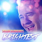 Brightest by Shaun Barrowes