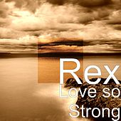 Love so Strong by Rex