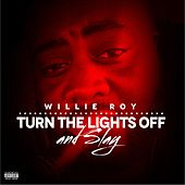 Turn the Lights off and Slay by Willie Roy