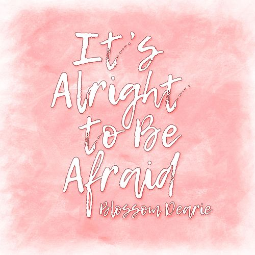 It's Alright to Be Afraid by Blossom Dearie
