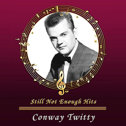 Still Not Enough Hits von Conway Twitty