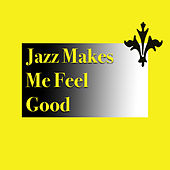 Jazz Makes Me Feel Good by Various Artists