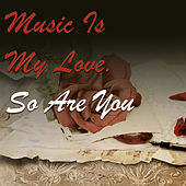Music Is My Love. So Are You by Various Artists