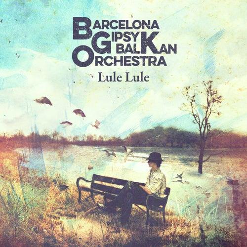 Lule Lule de Barcelona Gipsy balKan Orchestra