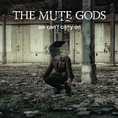 We Can't Carry On by The Mute Gods