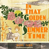 In That Golden Summer Time by Burl Ives