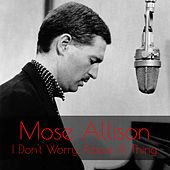 Mose Allison: I Don't Worry About a Thing de Mose Allison