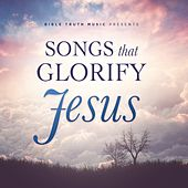 Songs That Glorify Jesus by Bible Truth Music