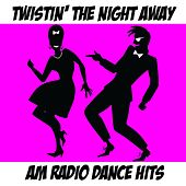Twistin' The Night Away: AM Radio Dance Hits by Various Artists