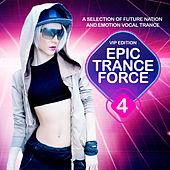 Epic Trance Force, Vol. 4 VIP Edition (A Selection of Future Nation and Emotion Vocal Trance) by Various Artists