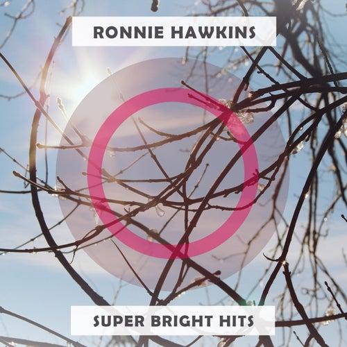 Super Bright Hits de Ronnie Hawkins