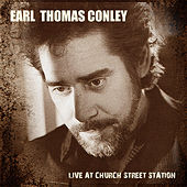 Earl Thomas Conley - Live at Church Street Station de Earl Thomas Conley