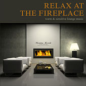 Relax at the Fireplace (Warm & Sensetive Lounge Music) by Various Artists