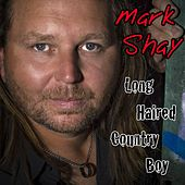 Long Haired Country Boy by Mark Shay