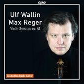 Reger: Violin Sonatas, Op. 42 by Ulf Wallin