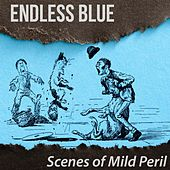 Scenes of Mild Peril by Endless Blue