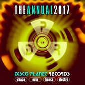 The Annual 2017: Disco Planet Records (Dance, EDM, House, Electro) by Various Artists